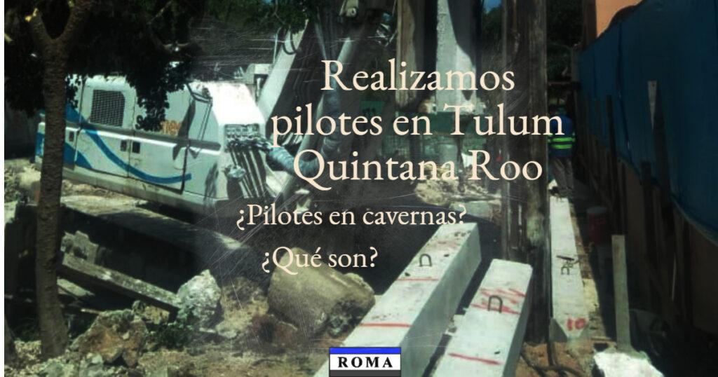 Realizamos pilotes en Tulum Quintana Roo. Cotiza con nosotros, Contáctanos.